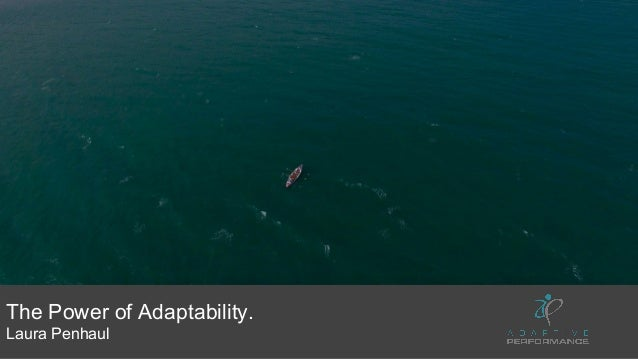 The Power of Adaptability. Laura Penhaul