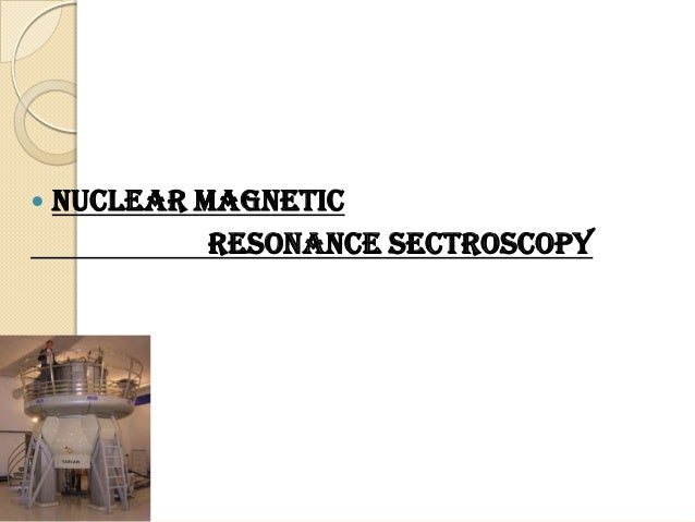  NUCLEAR MAGNETIC RESONANCE SECTROSCOPY