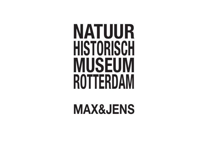 NATUUR       NATUUR HISTORISCH   HISTORISCH MUSEUM       MUSEUM ROTTERDAM    ROTTERDAM MAX&JENS
