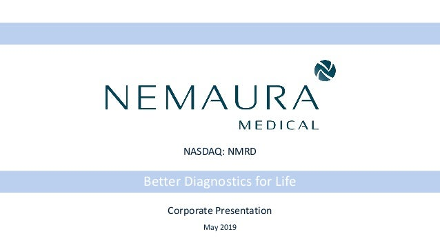 Better Diagnostics for Life Corporate Presentation May 2019 NASDAQ: NMRD