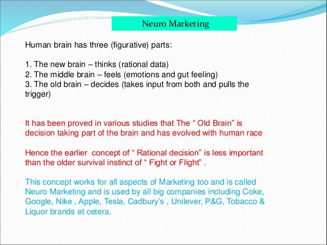 Neuro Marketing Human brain has three (figurative) parts: 1. The new brain – thinks (rational data) 2. The middle brain – ...