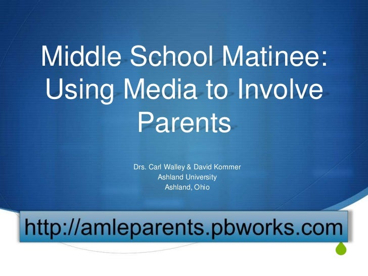 Middle School Matinee:Using Media to Involve       Parents       Drs. Carl Walley & David Kommer              Ashland Univ...