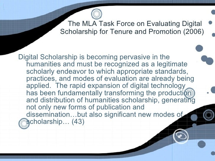 The MLA Task Force on Evaluating Digital  Scholarship for Tenure and Promotion (2006) <ul><li>Digital Scholarship is becom...
