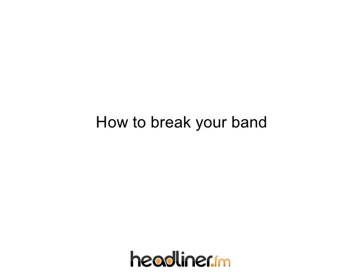 How to break your band