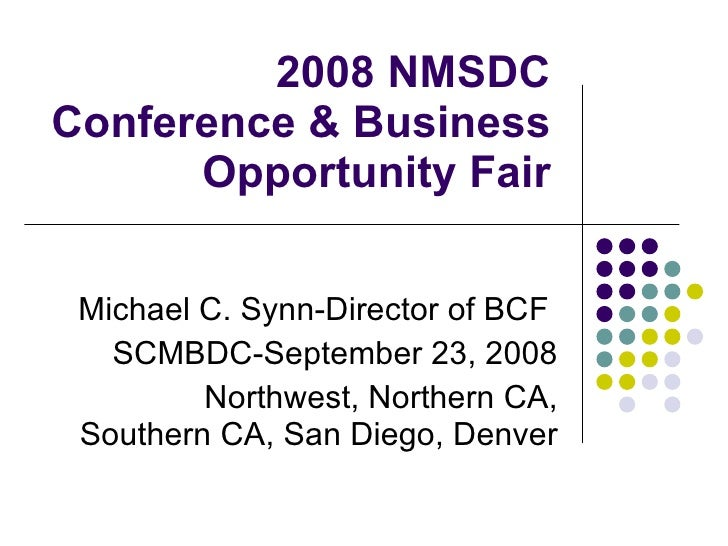 2008 NMSDC Conference & Business Opportunity Fair Michael C. Synn-Director of BCF  SCMBDC-September 23, 2008 Northwest, No...