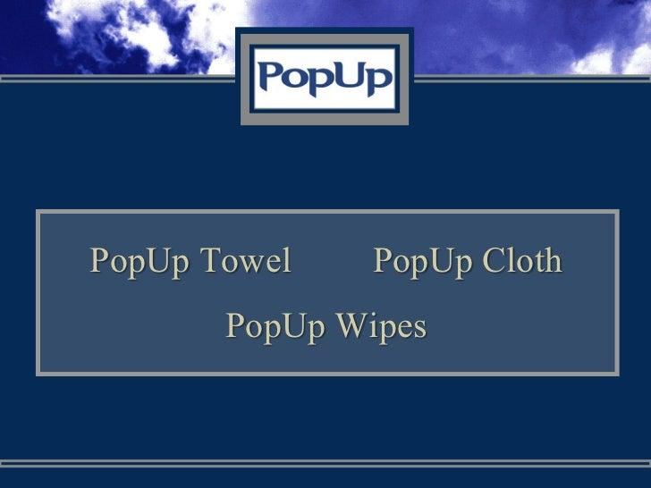 PopUp Towel    PopUp Cloth       PopUp Wipes