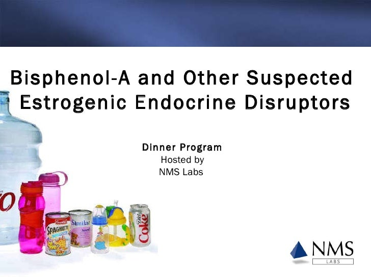 Bisphenol-A and Other Suspected  Estrogenic Endocrine Disruptors Dinner Program Hosted by NMS Labs