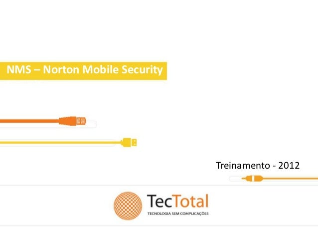NMS – Norton Mobile SecuritySecurity                               Treinamento - 2012