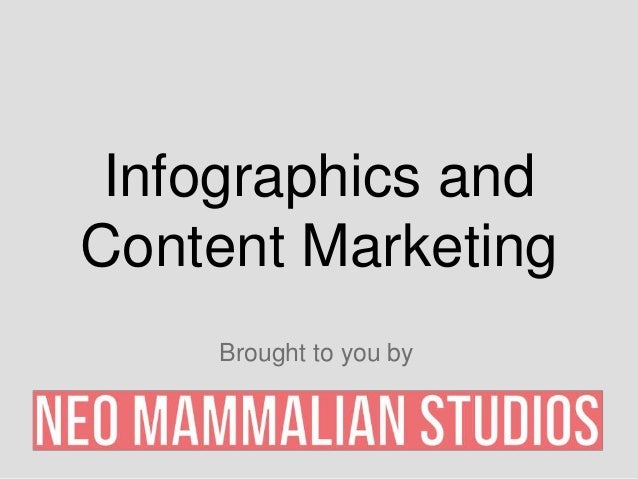 Infographics andContent Marketing    Brought to you by