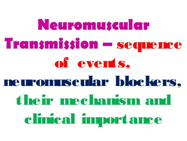 Neuromuscular Transmission – sequence of events, neuromuscular blockers, their mechanism and clinical importance