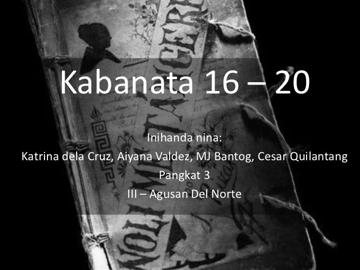 noli me tangere script kabanat 1 16 As fiction if el filibusterismo is the sequel to noli me tangere, should one first read noli me tangere no, that is not necessary because rizal.