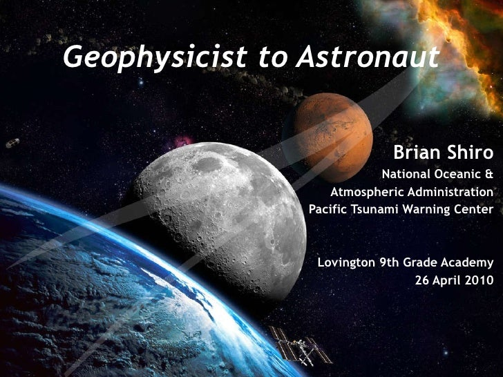 Geophysicist to Astronaut Brian Shiro National Oceanic & Atmospheric Administration Pacific Tsunami Warning Center Lovingt...