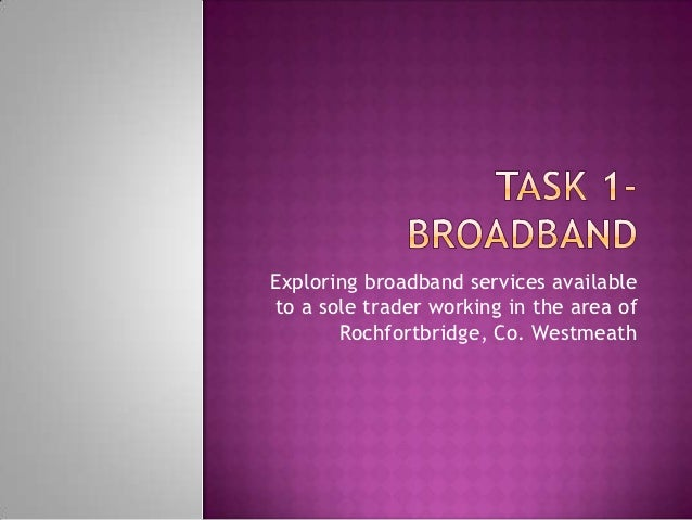 Exploring broadband services availableto a sole trader working in the area of       Rochfortbridge, Co. Westmeath