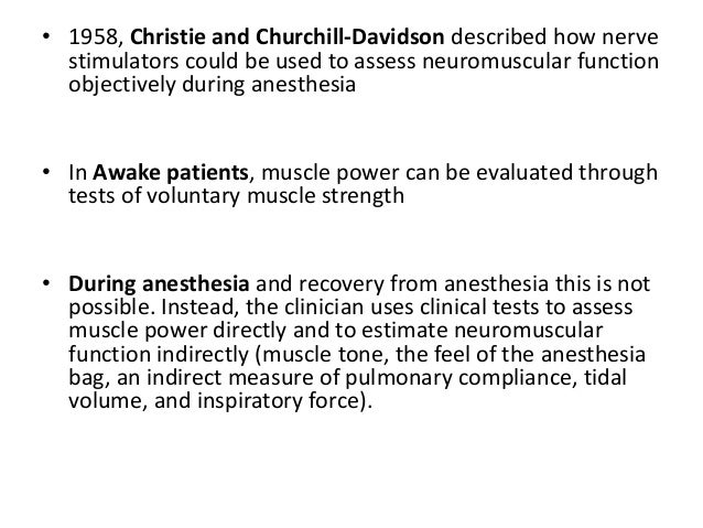 • 1958, Christie and Churchill-Davidson described how nerve stimulators could be used to assess neuromuscular function obj...