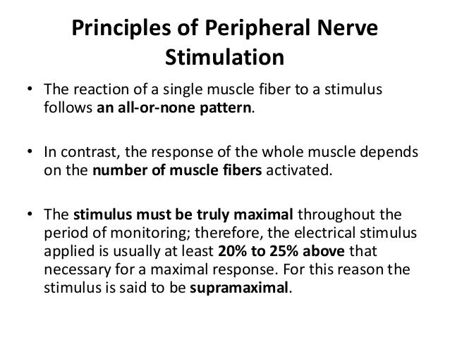 Principles of Peripheral Nerve Stimulation • The reaction of a single muscle fiber to a stimulus follows an all-or-none pa...