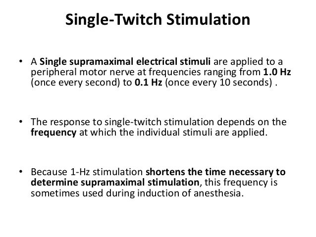 Train-of-Four Stimulation • Ali and associates during the early 1970s • Four supramaximal stimuli are given every 0.5 seco...