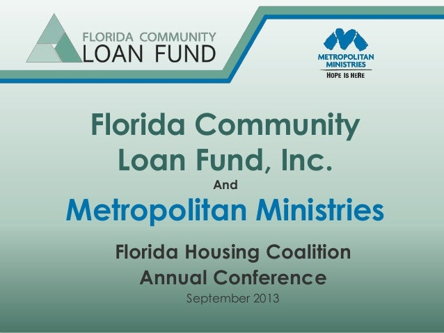 Florida Community Loan Fund, Inc. And Metropolitan Ministries Florida Housing Coalition Annual Conference September 2013