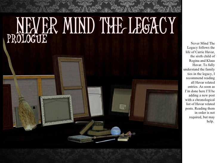Never Mind The Legacy follows the life of Carrie Havar, the sixth child of Regina and Klaus Havar. To fully understand the...