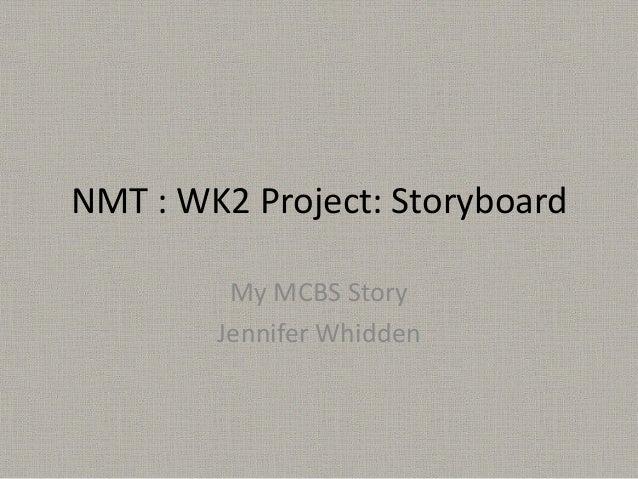NMT : WK2 Project: StoryboardMy MCBS StoryJennifer Whidden