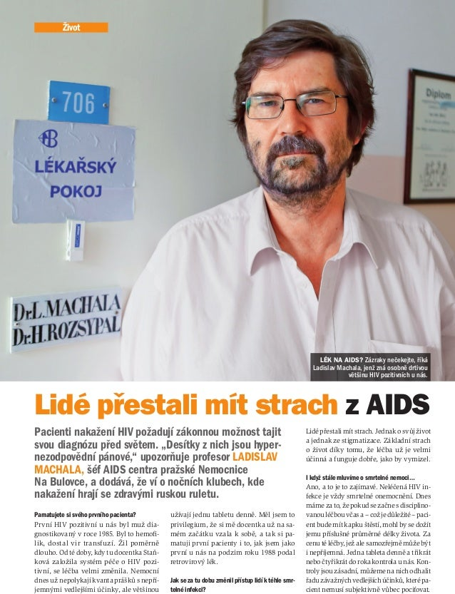 Pamatujete si svého prvního pacienta? První HIV pozitivní unás byl muž dia- gnostikovaný vroce 1985. Byl to hemofi- lik, ...