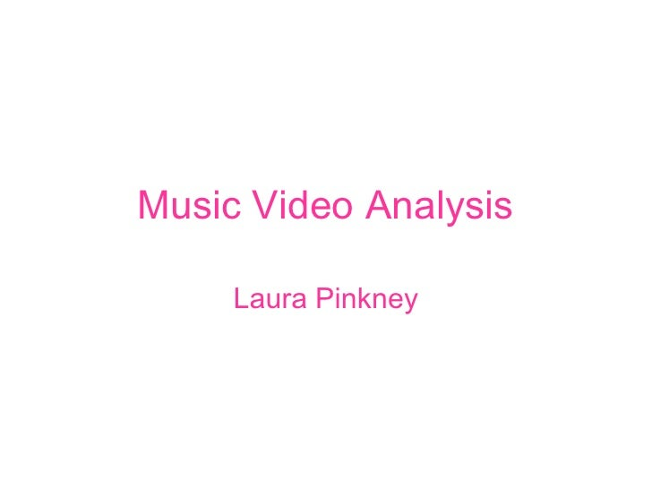 Music Video Analysis <br />Laura Pinkney<br />