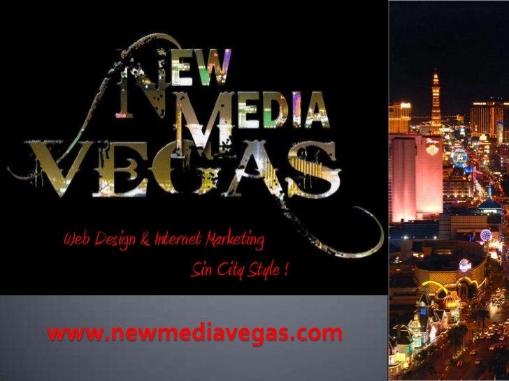 Web Design & Internet Marketing <br />Sin City Style !<br />www.newmediavegas.com<br />