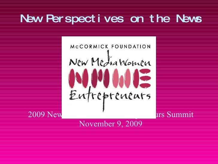 New Perspectives on the News 2009 New Media Women Entrepreneurs Summit November 9, 2009