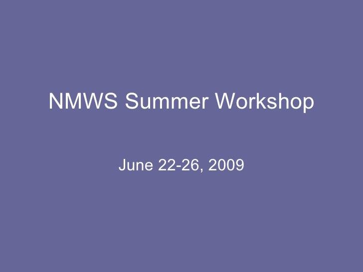NMWS Summer Workshop June 22-26, 2009