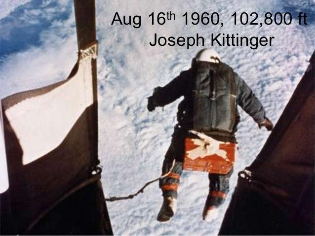 Aug 16th 1960, 102,800 ftJoseph Kittinger