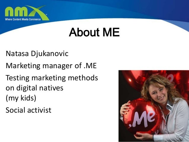 About MENatasa DjukanovicMarketing manager of .METesting marketing methodson digital natives(my kids)Social activist