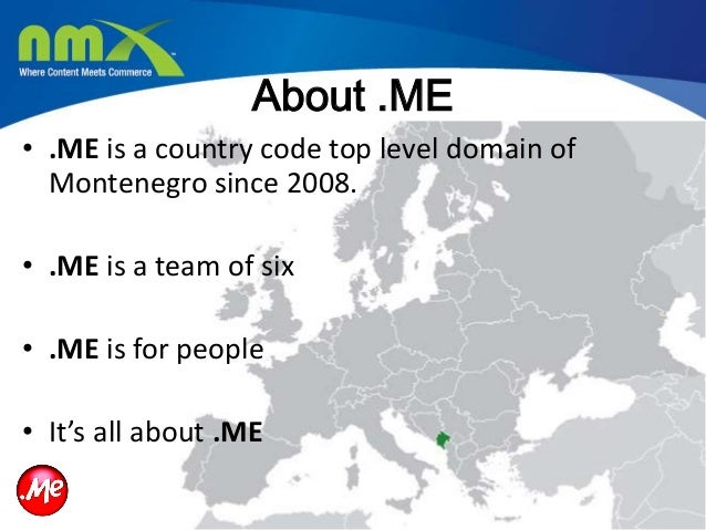• .ME is a country code top level domain ofMontenegro since 2008.• .ME is a team of six• .ME is for people• It's all about...