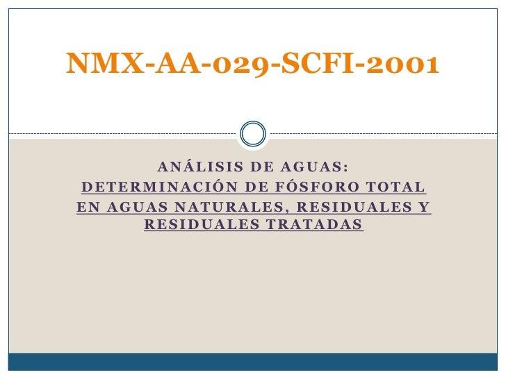 ANÁLISIS DE AGUAS:<br />DETERMINACIÓN DE FÓSFORO TOTAL<br />EN AGUAS NATURALES, RESIDUALES Y RESIDUALES TRATADAS<br />NMX-...