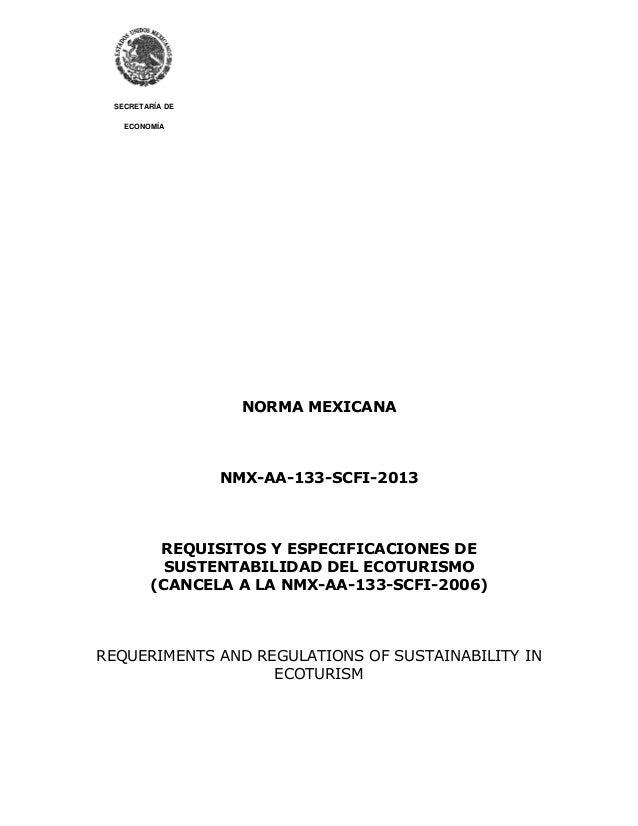 SECRETARÍA DE ECONOMÍA NORMA MEXICANA NMX-AA-133-SCFI-2013 REQUISITOS Y ESPECIFICACIONES DE SUSTENTABILIDAD DEL ECOTURISMO...