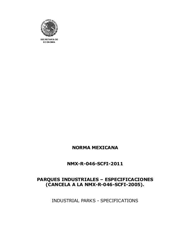 SECRETARÍA DE  ECONOMÍA  NORMA MEXICANA  NMX-R-046-SCFI-2011  PARQUES INDUSTRIALES – ESPECIFICACIONES  (CANCELA A LA NMX-R...
