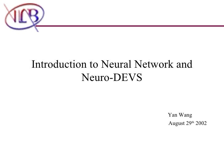 Introduction to Neural Network and Neuro-DEVS Yan Wang August 29 th  2002