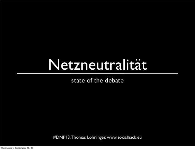 Netzneutralität state of the debate #DNP13,Thomas Lohninger, www.socialhack.eu Wednesday, September 18, 13