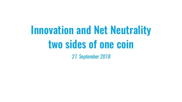 Innovation and Net Neutrality two sides of one coin 27. September 2018
