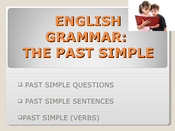 ENGLISH GRAMMAR:  THE PAST SIMPLE <ul><li>PAST SIMPLE QUESTIONS </li></ul><ul><li>PAST SIMPLE SENTENCES </li></ul><ul><li>...