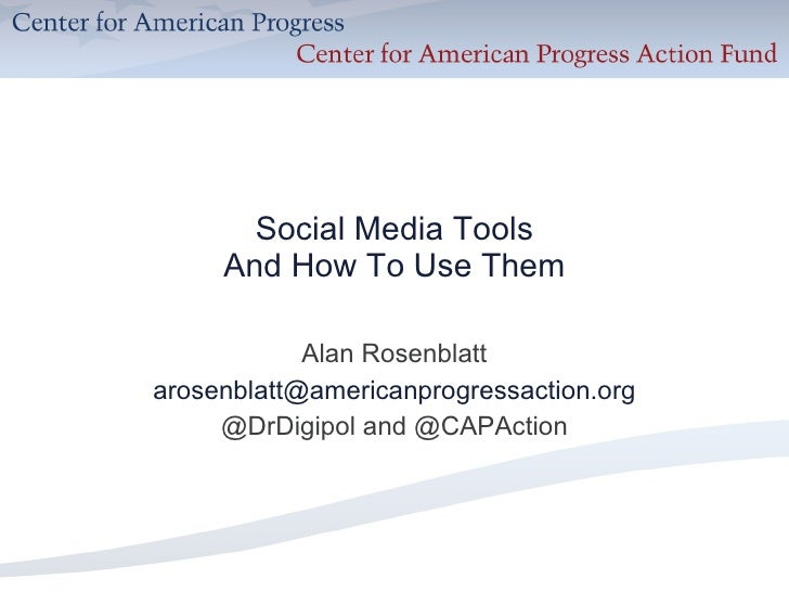 Social Media Tools And How To Use Them Alan Rosenblatt [email_address] @DrDigipol and @CAPAction