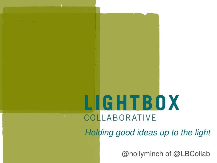 Holding good ideas up to the light          @hollyminch of @LBCollab