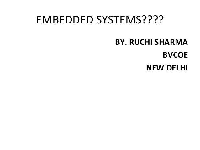 EMBEDDED SYSTEMS????            BY. RUCHI SHARMA                        BVCOE                   NEW DELHI