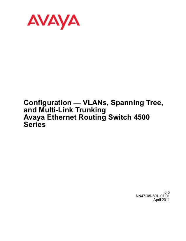 Configuration — VLANs, Spanning Tree, and Multi-Link Trunking Avaya Ethernet Routing Switch 4500 Series  5.5 NN47205-501, ...