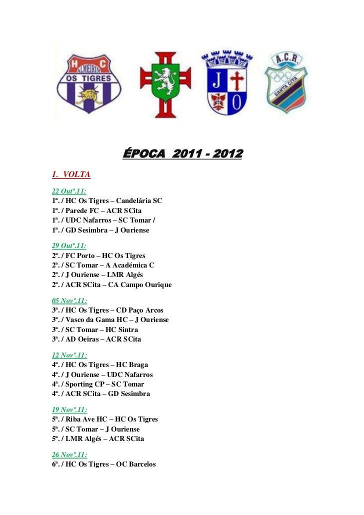centertop<br />ÉPOCA  2011 - 2012<br />1.  VOLTA<br />22 Outº.11:1ª. / HC Os Tigres – Candelária SC1ª. / Parede FC – ACR S...
