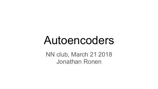 Autoencoders NN club, March 21 2018 Jonathan Ronen
