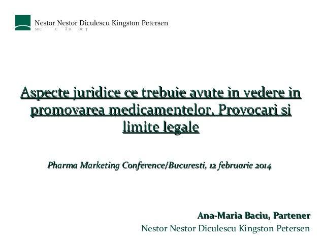 Aspecte juridice ce trebuie avute in vedere in promovarea medicamentelor. Provocari si limite legale Pharma Marketing Conf...