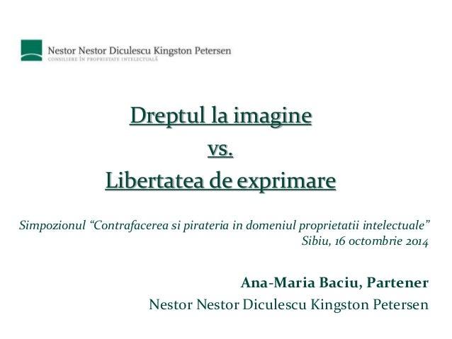 """Dreptul la imagine  vs.  Libertatea de exprimare  Simpozionul """"Contrafacerea si pirateria in domeniul proprietatii intelec..."""