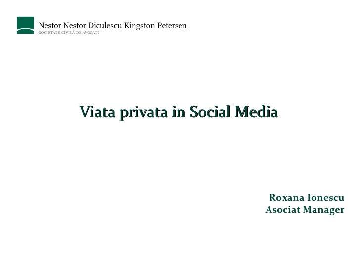 Viata privata in Social Media Roxana Ionescu Asociat Manager
