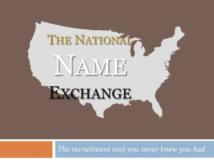 The recruitment tool you never knew you had<br />The National <br />Name<br />Exchange<br />