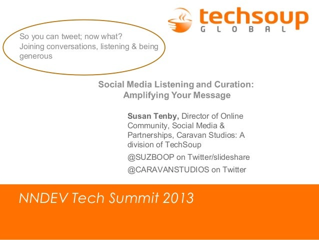 NNDEV Tech Summit 2013 So you can tweet; now what? Joining conversations, listening & being generous Susan Tenby, Director...
