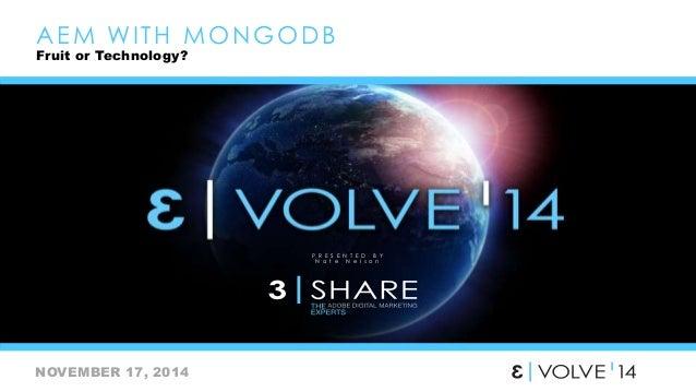 AEM WI TH MONGODB  NOVEMBER 17, 2014  P R E S E N T E D B Y  N a t e N e l s o n  Fruit or Technology?